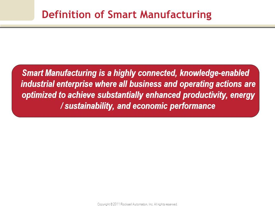 Copyright © 2011 Rockwell Automation, Inc. All rights reserved. Definition of Smart Manufacturing