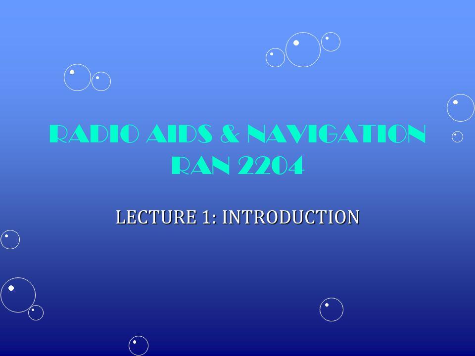 RADIO AIDS & NAVIGATION RAN 2204 LECTURE 1: INTRODUCTION