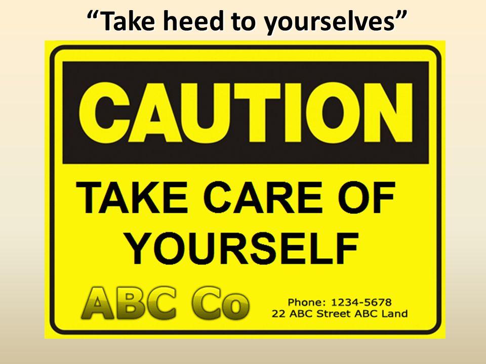 Take heed to yourselvesTake heed to yourselves