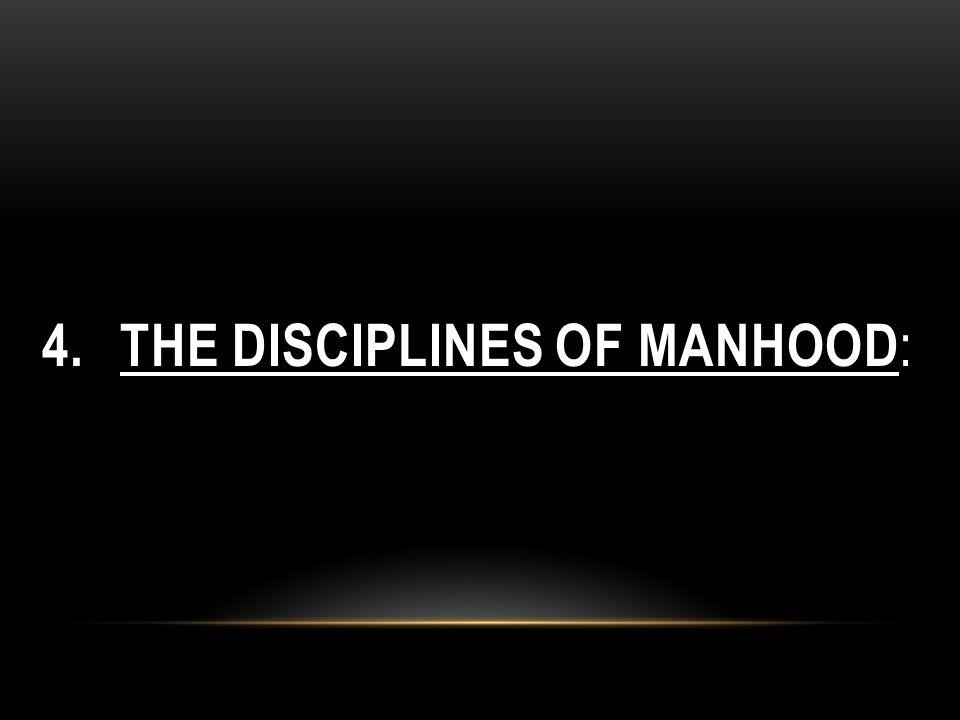4. THE DISCIPLINES OF MANHOOD :