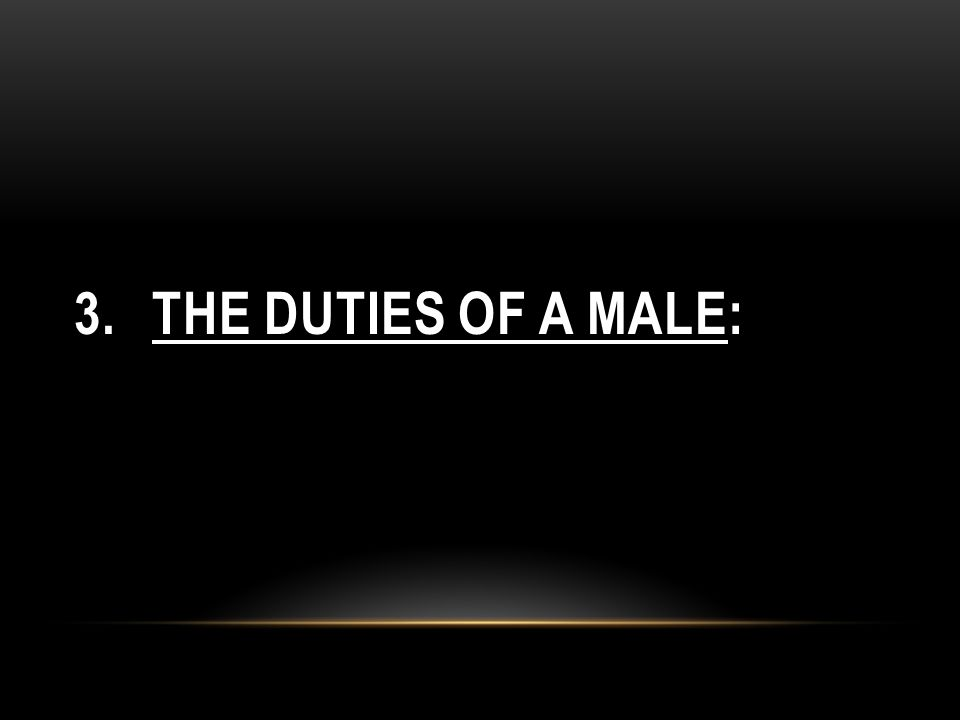 3.THE DUTIES OF A MALE: