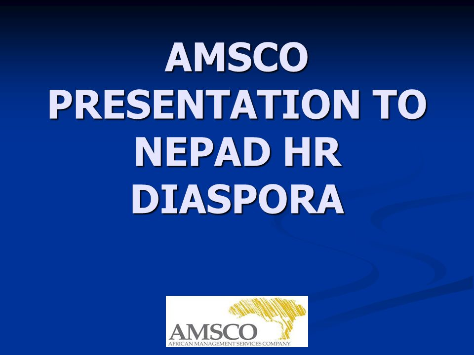 AMSCO PRESENTATION TO NEPAD HR DIASPORA