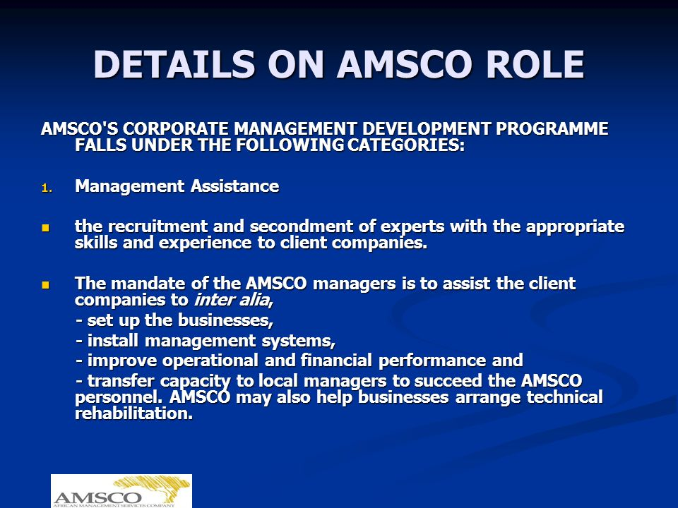 DETAILS ON AMSCO ROLE AMSCO'S CORPORATE MANAGEMENT DEVELOPMENT PROGRAMME FALLS UNDER THE FOLLOWING CATEGORIES: 1. Management Assistance the recruitmen