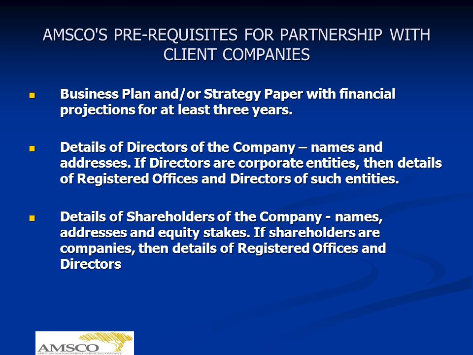 AMSCO S PRE-REQUISITES FOR PARTNERSHIP WITH CLIENT COMPANIES Business Plan and/or Strategy Paper with financial projections for at least three years.