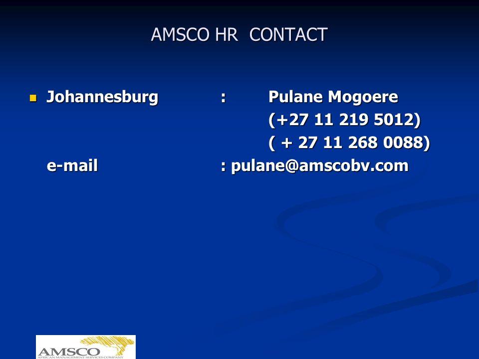 AMSCO HR CONTACT Johannesburg:Pulane Mogoere Johannesburg:Pulane Mogoere (+27 11 219 5012) ( + 27 11 268 0088) e-mail: pulane@amscobv.com