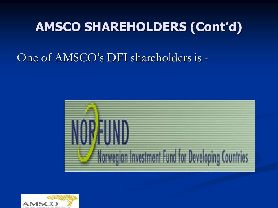 AMSCO SHAREHOLDERS (Contd) One of AMSCOs DFI shareholders is -