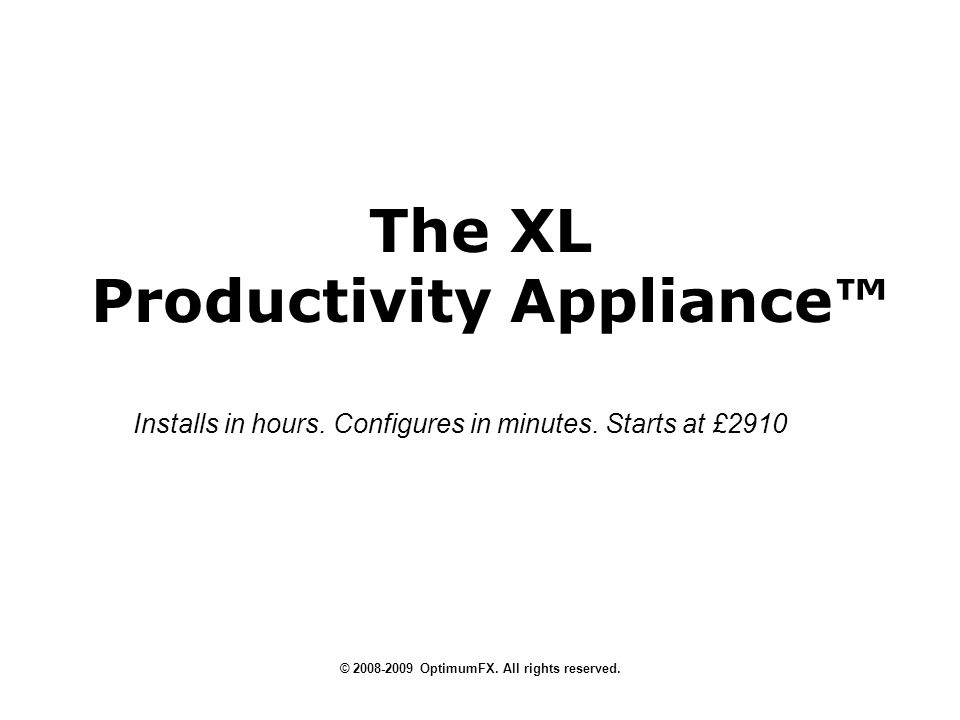The XL Productivity Appliance © 2008-2009 OptimumFX.
