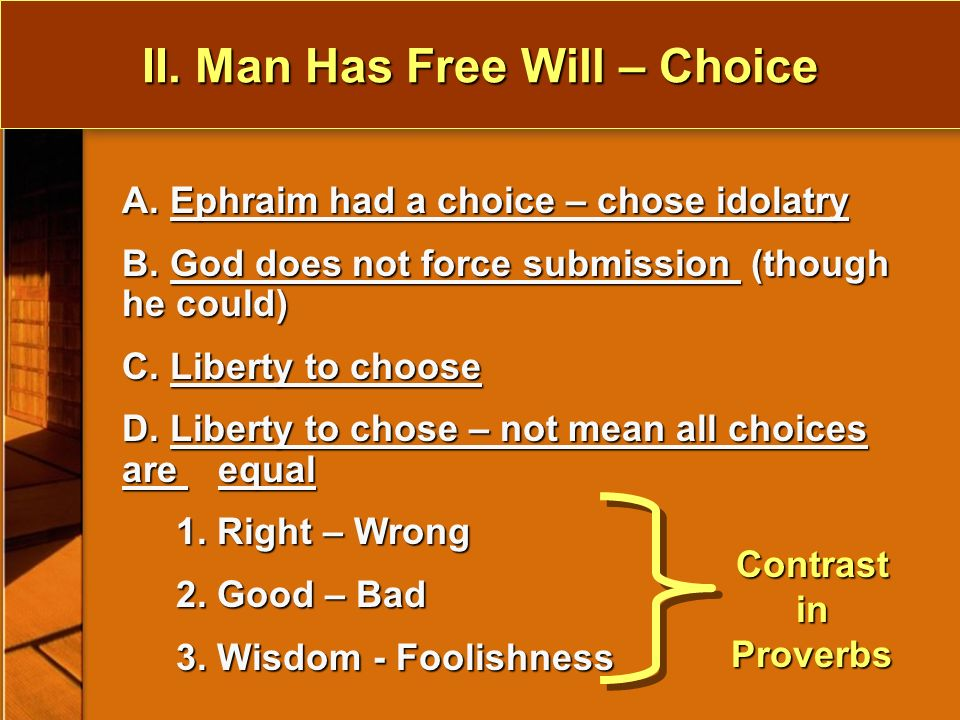 II. Man Has Free Will – Choice A. Ephraim had a choice – chose idolatry B.