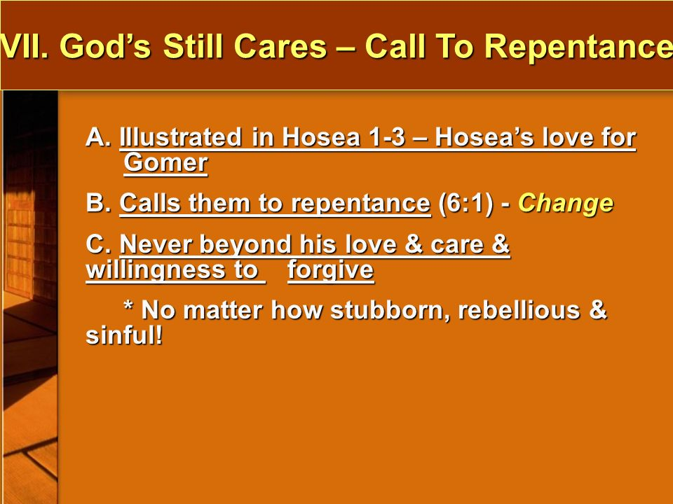 VII. Gods Still Cares – Call To Repentance A. Illustrated in Hosea 1-3 – Hoseas love for Gomer B.