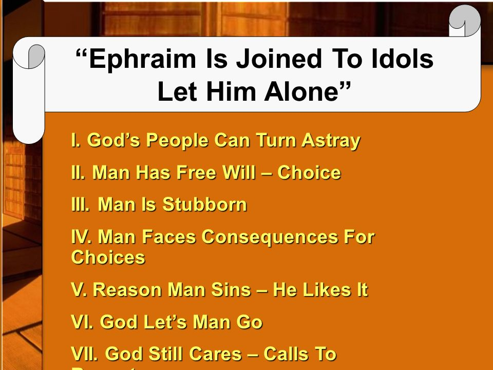 Ephraim Is Joined To Idols Let Him Alone I. Gods People Can Turn Astray II.