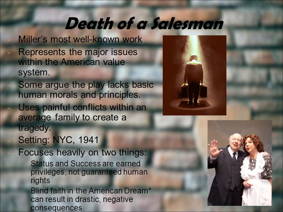 Death of a Salesman - Millers most well-known work - Represents the major issues within the American value system.