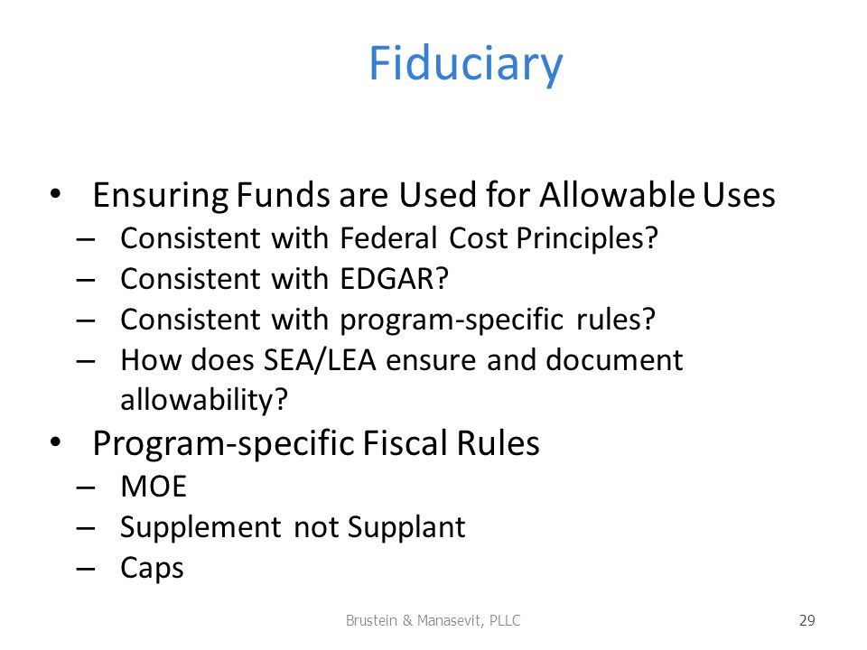 Fiduciary Ensuring Funds are Used for Allowable Uses – Consistent with Federal Cost Principles.