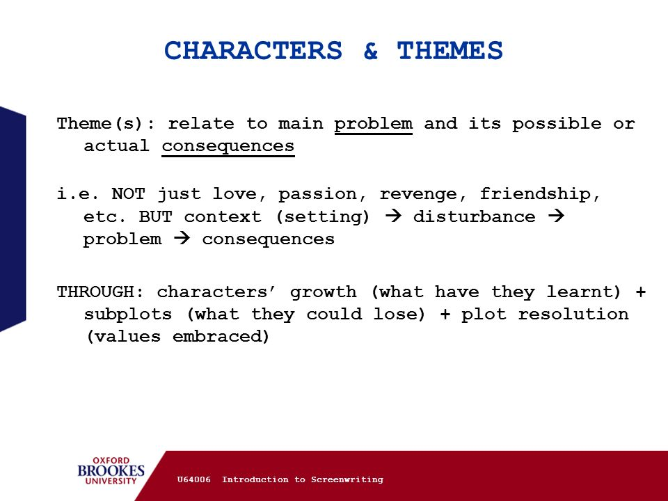 CHARACTERS & THEMES Theme(s): relate to main problem and its possible or actual consequences i.e. NOT just love, passion, revenge, friendship, etc. BU