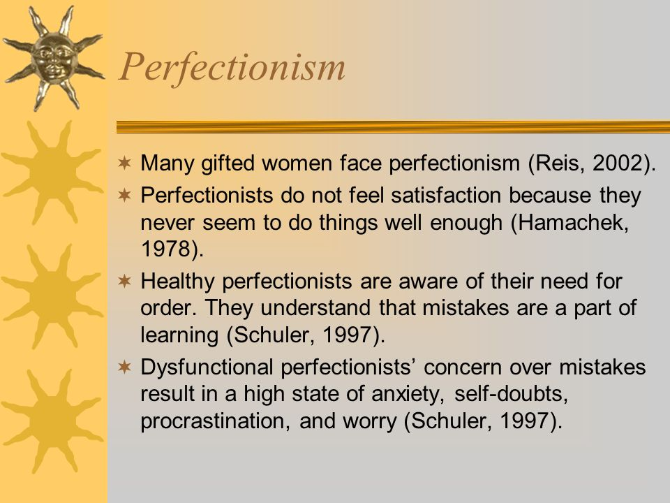 Perfectionism Many gifted women face perfectionism (Reis, 2002).