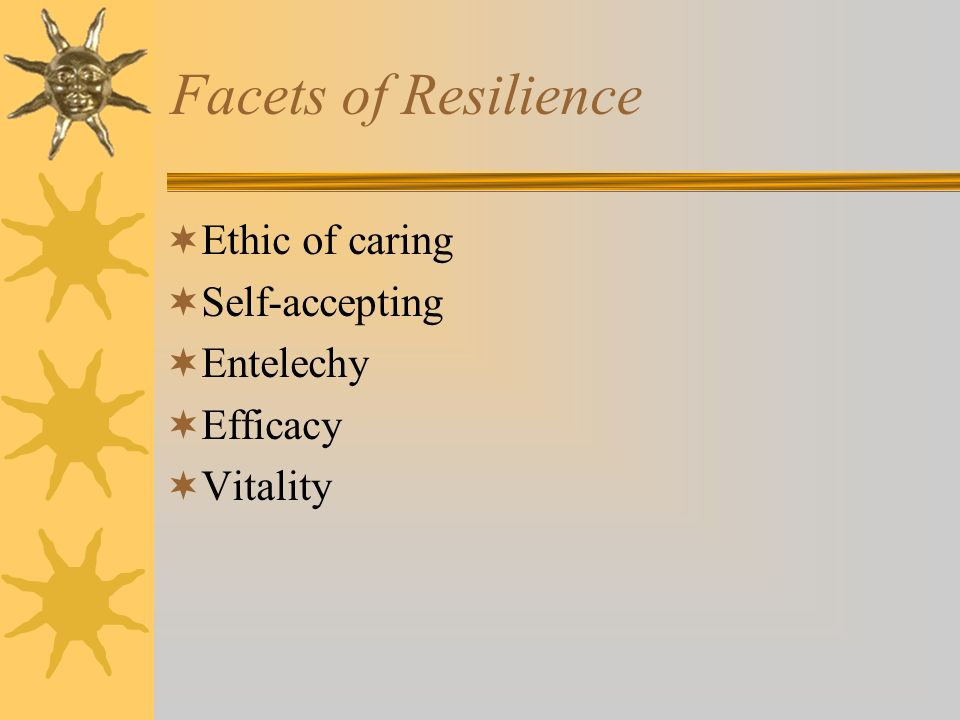 Facets of Resilience Ethic of caring Self-accepting Entelechy Efficacy Vitality