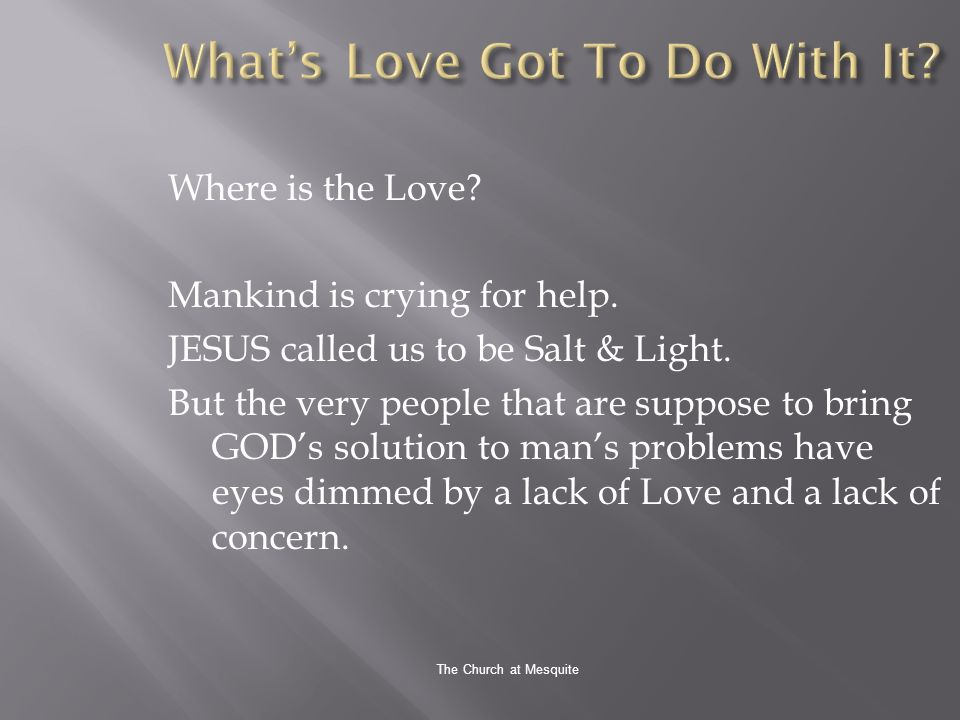 The Church at Mesquite Where is the Love.Mankind is crying for help.