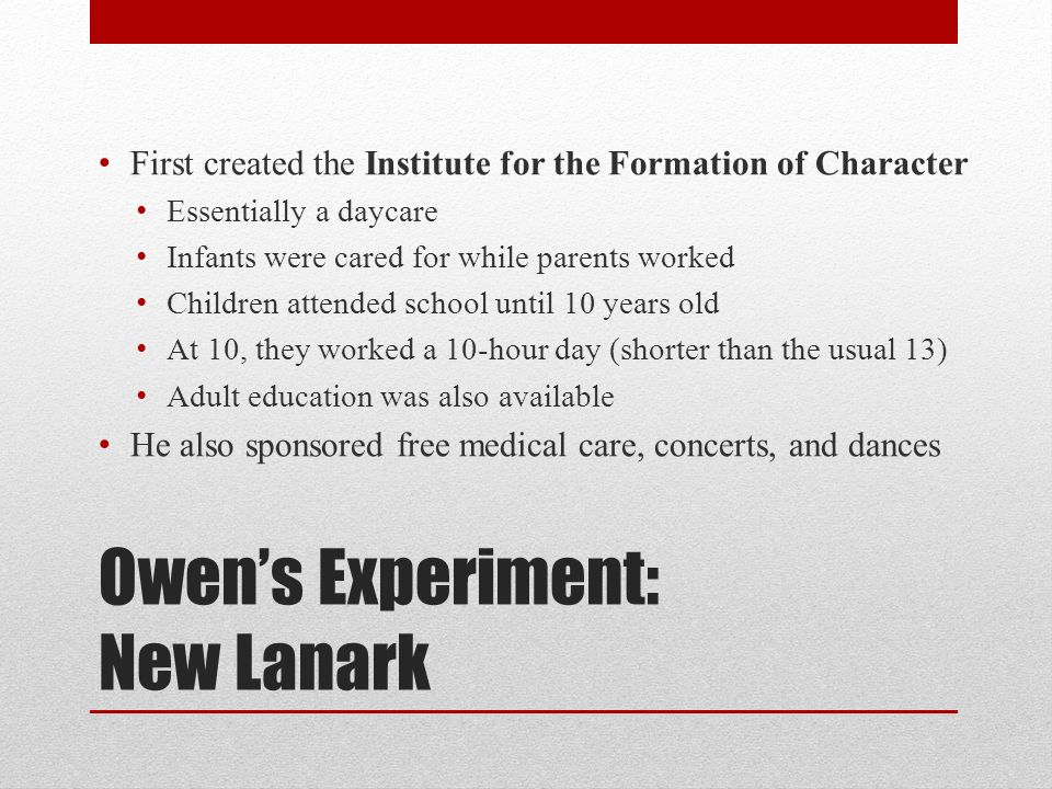 First created the Institute for the Formation of Character Essentially a daycare Infants were cared for while parents worked Children attended school