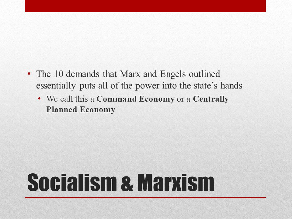 Socialism & Marxism The 10 demands that Marx and Engels outlined essentially puts all of the power into the states hands We call this a Command Econom
