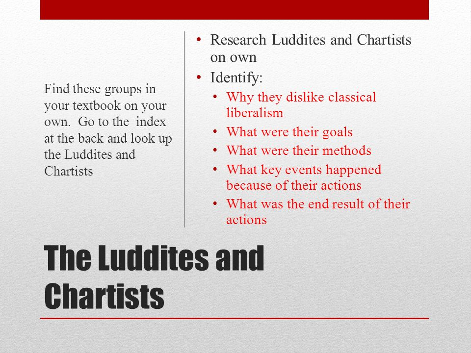 The Luddites and Chartists Research Luddites and Chartists on own Identify: Why they dislike classical liberalism What were their goals What were thei