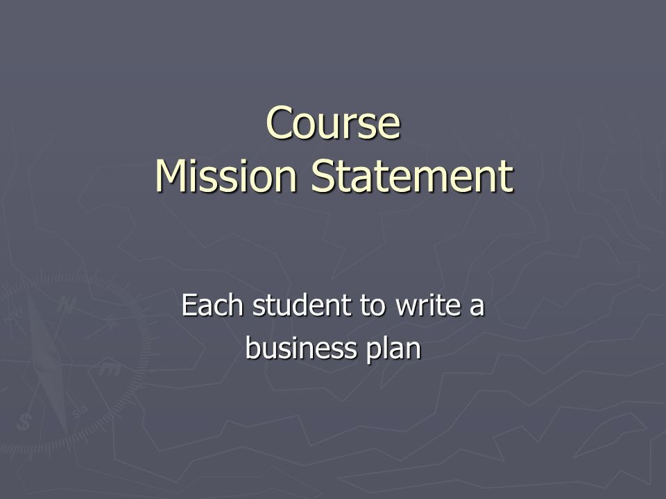 Course Mission Statement Each student to write a business plan