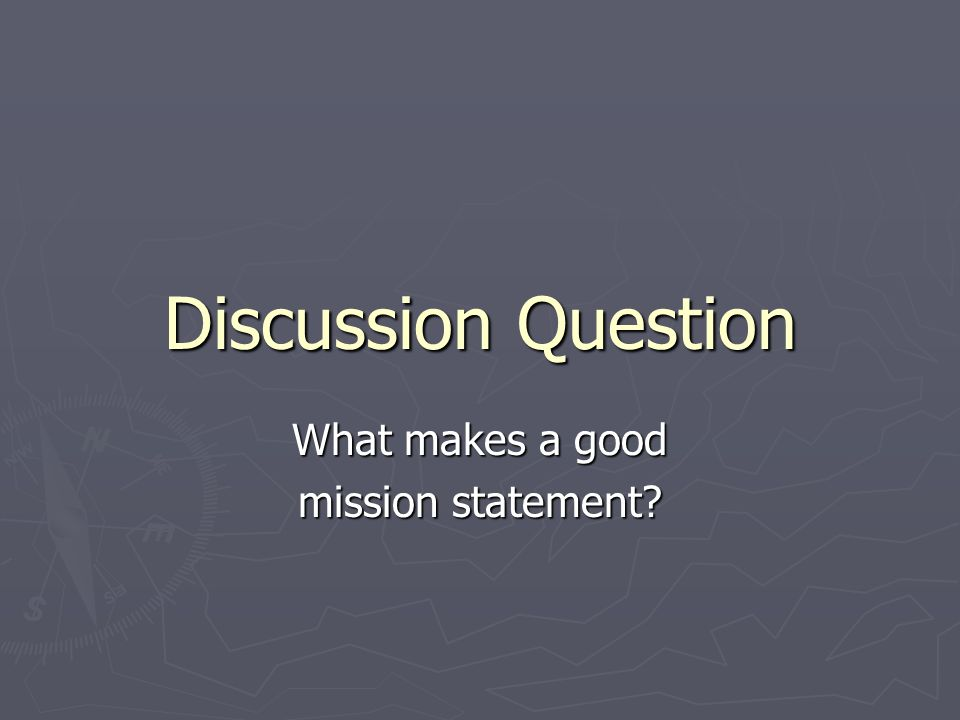 Discussion Question What makes a good mission statement?