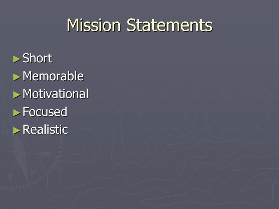 Mission Statements Short Short Memorable Memorable Motivational Motivational Focused Focused Realistic Realistic