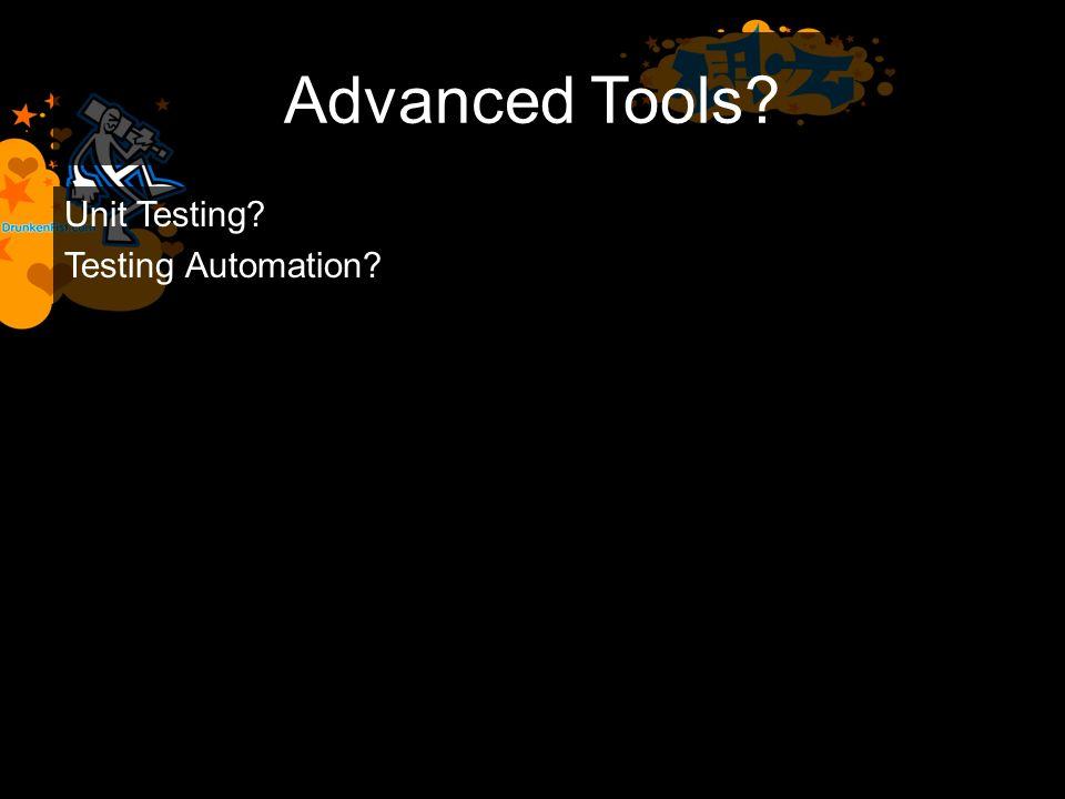 Advanced Tools? Unit Testing? Testing Automation?