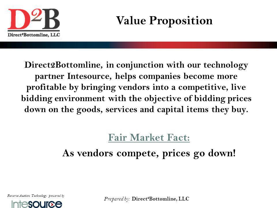 Reverse Auction Technology powered by Prepared by: Direct 2 Bottomline, LLC How To Take Politics Out of Purchasing As seen on EdwardCTracey.com TV Live Introducing Industry Best Practices to Government January 31, 2012