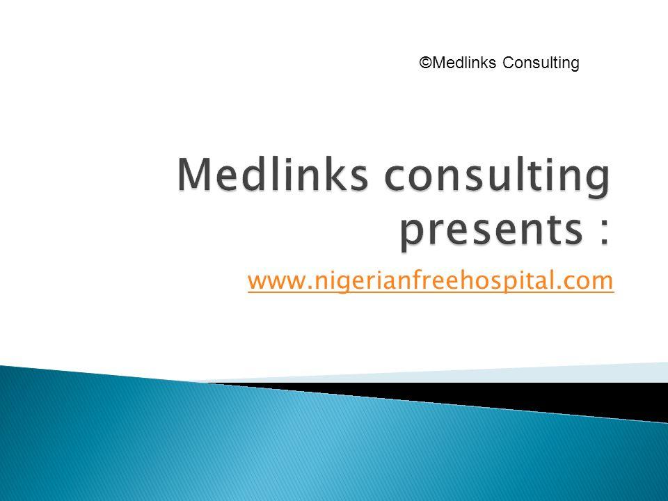 www.nigerianfreehospital.com ©Medlinks Consulting