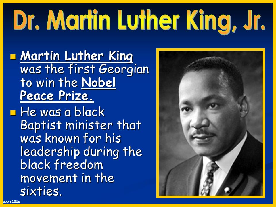 Anne Miller Martin Luther King was the first Georgian to win the Nobel Peace Prize. Martin Luther King was the first Georgian to win the Nobel Peace P
