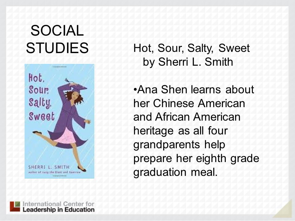 SOCIAL STUDIES Hot, Sour, Salty, Sweet by Sherri L. Smith Ana Shen learns about her Chinese American and African American heritage as all four grandpa
