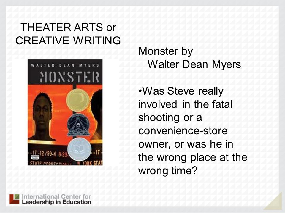 THEATER ARTS or CREATIVE WRITING Monster by Walter Dean Myers Was Steve really involved in the fatal shooting or a convenience-store owner, or was he
