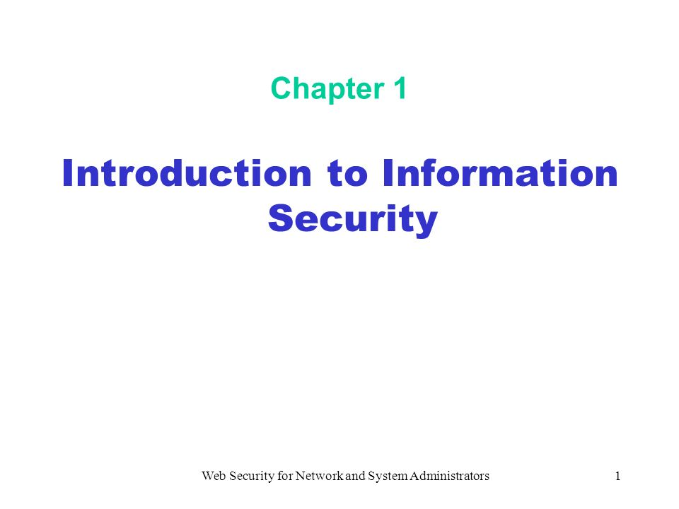 Web Security for Network and System Administrators1 Chapter 1 Introduction to Information Security