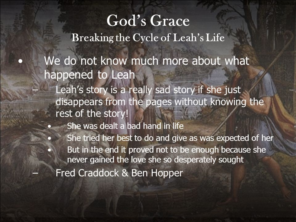 Gods Grace Breaking the Cycle of Leahs Life We do not know much more about what happened to Leah –Leahs story is a really sad story if she just disapp