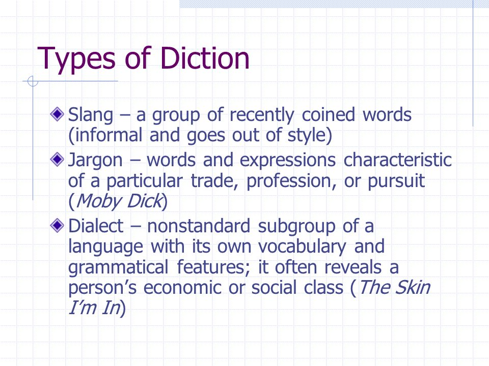 Types of Diction Slang – a group of recently coined words (informal and goes out of style) Jargon – words and expressions characteristic of a particul