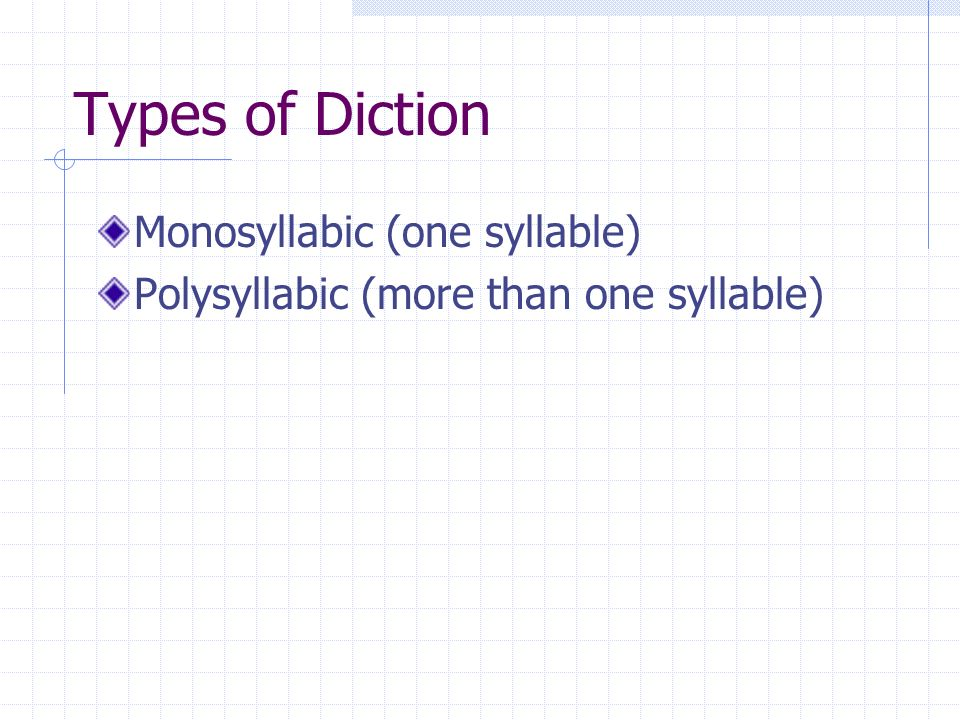 Types of Diction Monosyllabic (one syllable) Polysyllabic (more than one syllable)