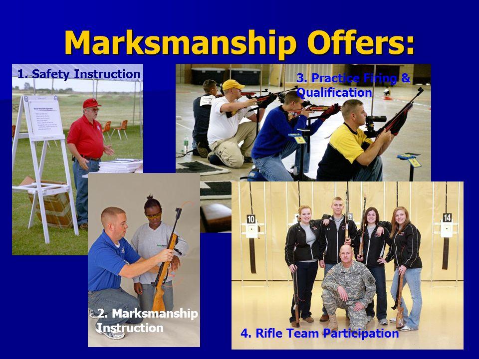 Marksmanship Offers: 1. Safety Instruction 3. Practice Firing & Qualification 2. Marksmanship Instruction 4. Rifle Team Participation