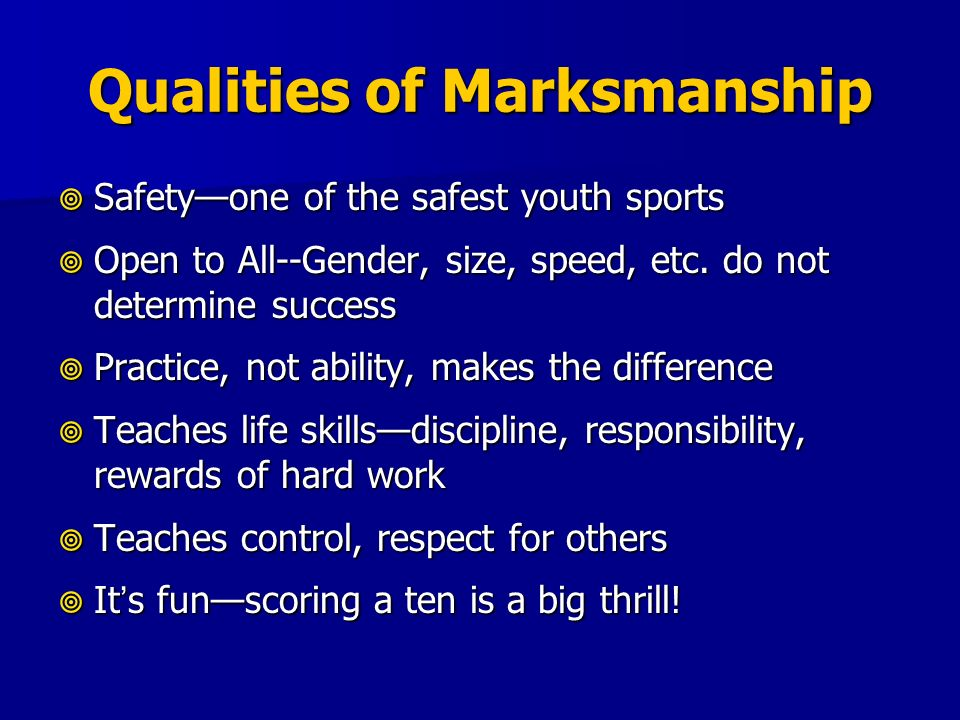 Qualities of Marksmanship Safetyone of the safest youth sports Safetyone of the safest youth sports Open to All--Gender, size, speed, etc. do not dete