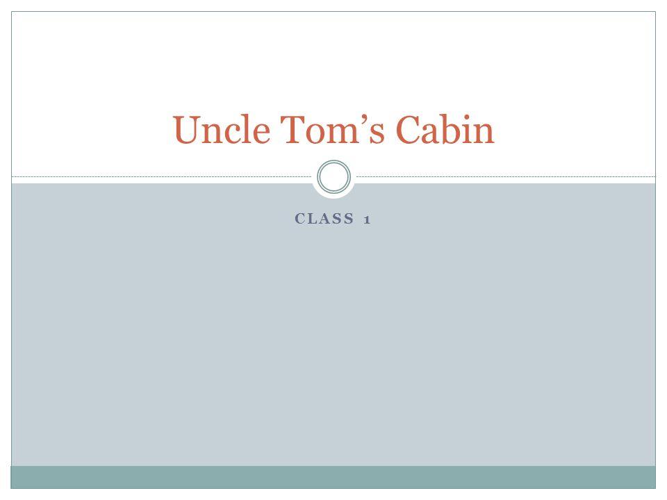 CLASS 1 Uncle Toms Cabin