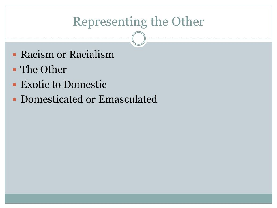 Representing the Other Racism or Racialism The Other Exotic to Domestic Domesticated or Emasculated