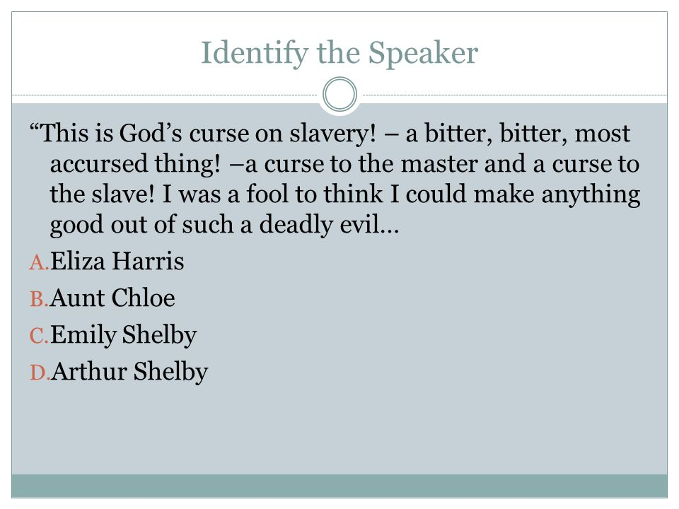 Identify the Speaker This is Gods curse on slavery.