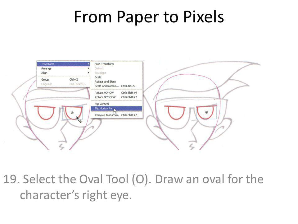 From Paper to Pixels 19. Select the Oval Tool (O). Draw an oval for the characters right eye.