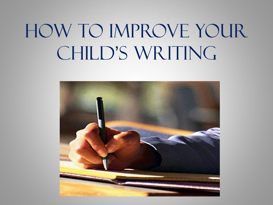 How to Improve Your Childs Writing