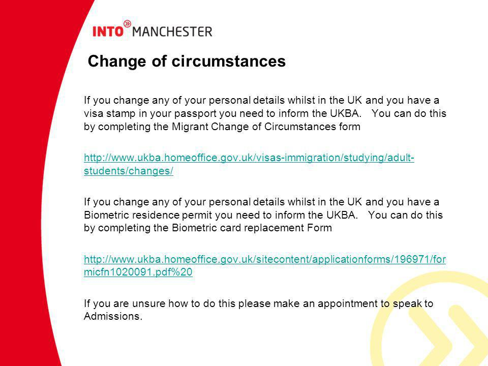Change of circumstances If you change any of your personal details whilst in the UK and you have a visa stamp in your passport you need to inform the