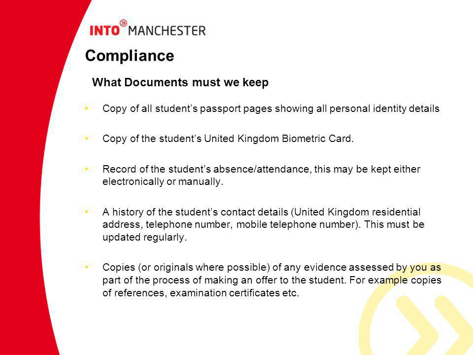 Compliance Copy of all students passport pages showing all personal identity details Copy of the students United Kingdom Biometric Card. Record of the