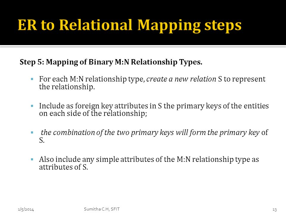 Step 5: Mapping of Binary M:N Relationship Types. For each M:N relationship type, create a new relation S to represent the relationship. Include as fo