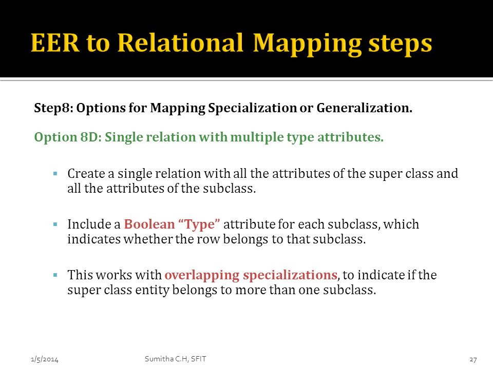 Step8: Options for Mapping Specialization or Generalization. Option 8D: Single relation with multiple type attributes. Create a single relation with a