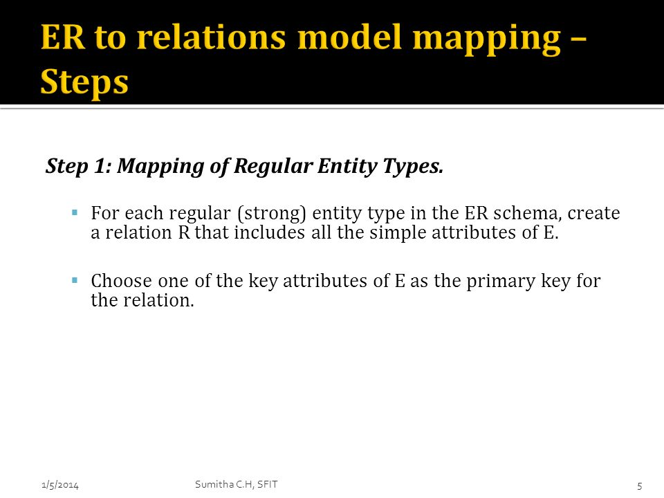 Step 1: Mapping of Regular Entity Types. For each regular (strong) entity type in the ER schema, create a relation R that includes all the simple attr