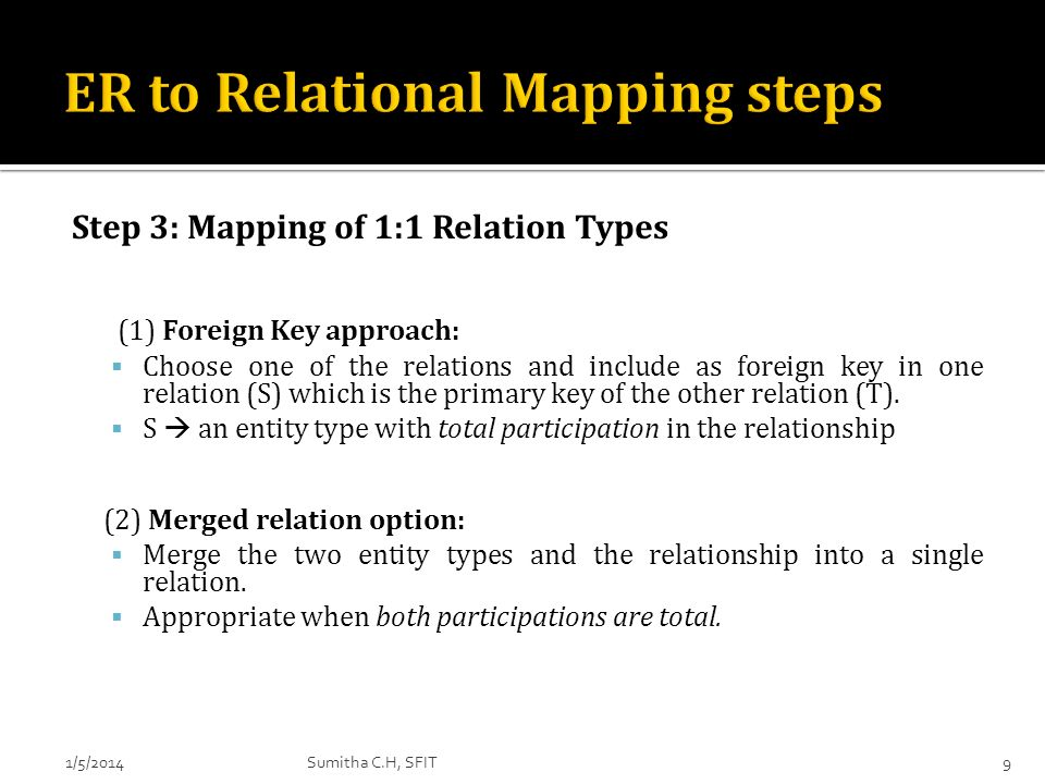 Step 3: Mapping of 1:1 Relation Types (1) Foreign Key approach: Choose one of the relations and include as foreign key in one relation (S) which is th