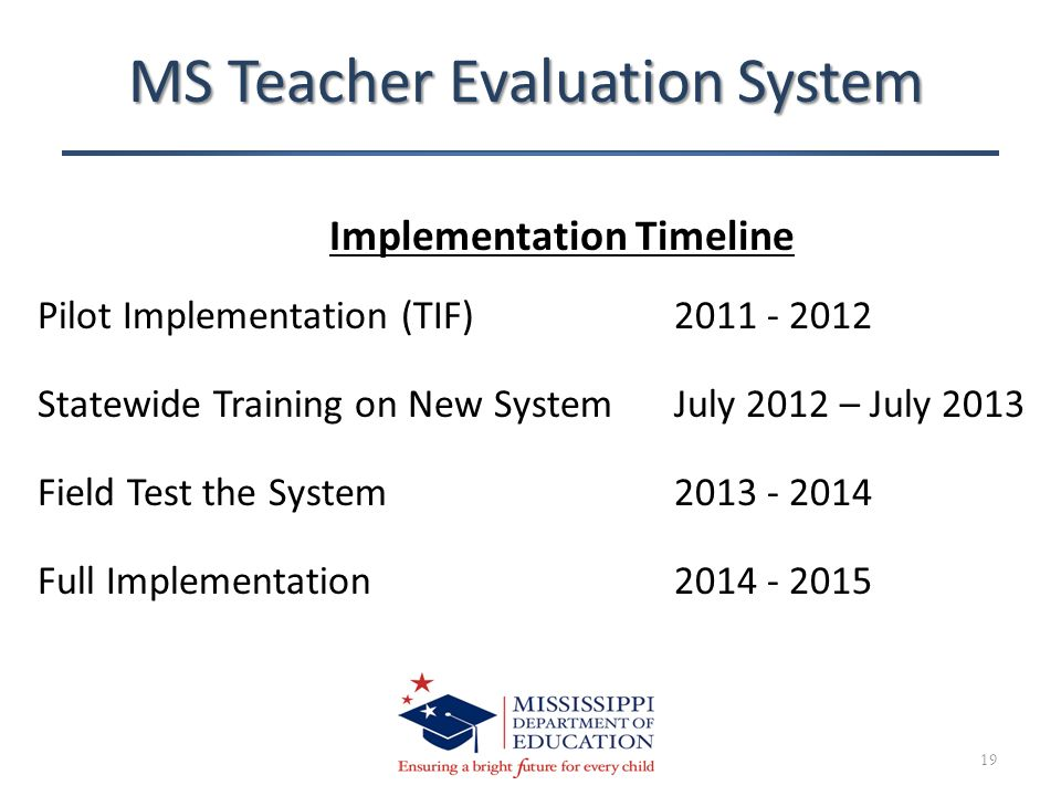 Pilot Implementation (TIF)2011 - 2012 Statewide Training on New SystemJuly 2012 – July 2013 Field Test the System2013 - 2014 Full Implementation2014 -